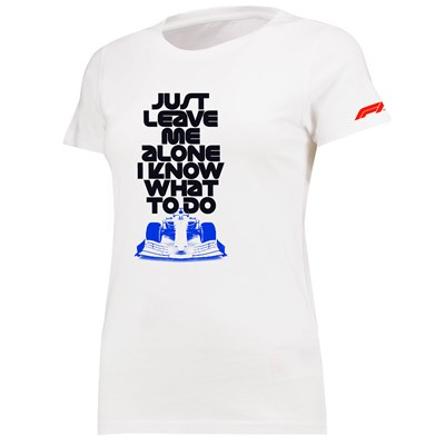 Formula 1 Just Leave Me Alone I know What To Do T-Shirt - White - Womens